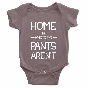 Home Is Where The Pants Aren't Baby Onesie– Brain Juice Tees No pants are the best pants.