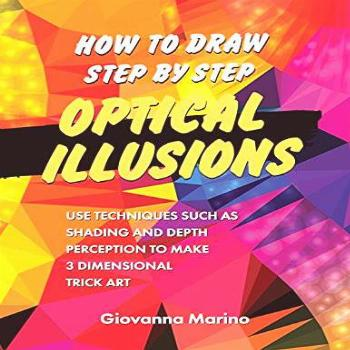 How to Draw Step by Step Optical Illusions: Use Techniques