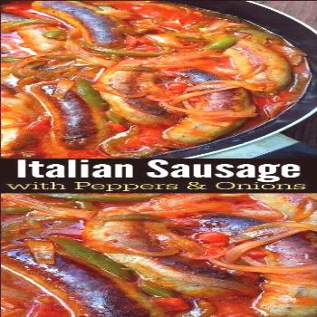 Italian Sausage with Peppers & Onions   Aunt Bee's Recipes -  Italian Sausage with Peppers & Onions