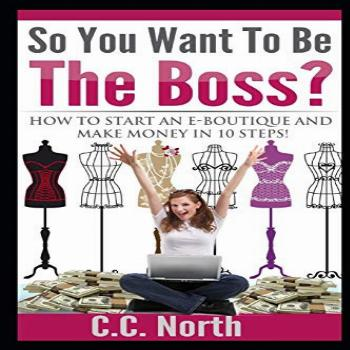 So You Want To Be The Boss? How to Start an E-Boutique and