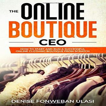 The Online Boutique CEO: How to Start And Run A Successful